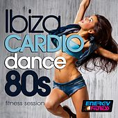 Ibiza Cardio Dance 80S Hits Fitness Session by Various Artists