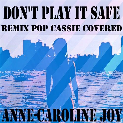 Don't Play It Safe (Remix Pop Cassie Covered) van Anne-Caroline Joy