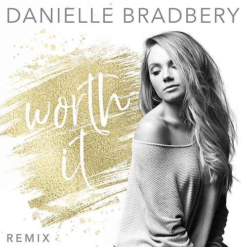 Worth It (Remix) by Danielle Bradbery