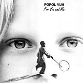 For You and Me by Popol Vuh