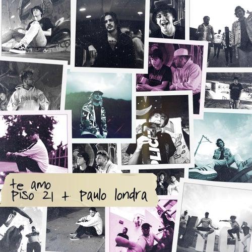 Te Amo by Piso 21 + Paulo Londra
