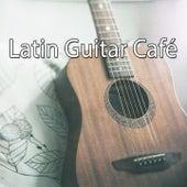 Latin Guitar Café by Guitar Instrumentals