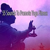 55 Sounds To Promote Yoga Fitness by Yoga Workout Music (1)