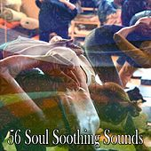 56 Soul Soothing Sounds von Lullabies for Deep Meditation