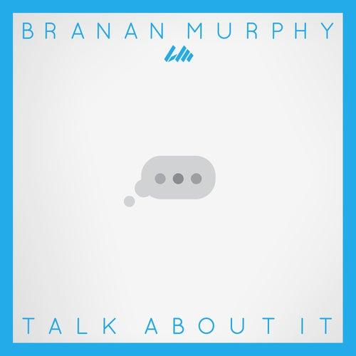 Talk About It by Branan Murphy