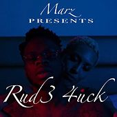 Rud3 4uck by Marz