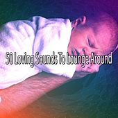 50 Loving Sounds To Lounge Around de Lullaby Land