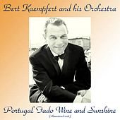 Portugal Fado Wine And Sunshine (Remastered 2018) by Bert Kaempfert