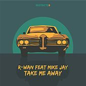 Take Me Away (feat. Mike Jay) by R. Wan