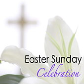 Easter Sunday Celebration by Various Artists