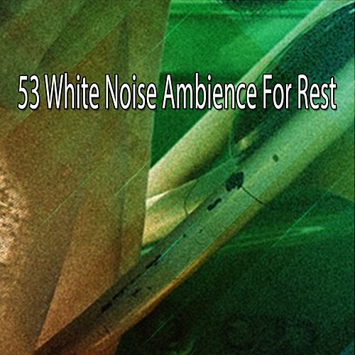 53 White Noise Ambience For Rest by Smart Baby Lullaby