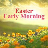 Easter Early Morning by Various Artists