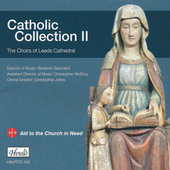 Catholic Collection II: The Choirs of Leeds Cathedral by The Choirs of Leeds Cathedral