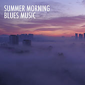 Summer Morning Blues Music by Various Artists