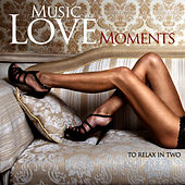 Love Music for Love Moments to Relax in Two by Various Artists