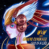 God Is A Girl by W&W and Groove Coverage