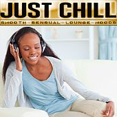 Just Chill (Smooth Sensual Moods) by Various Artists