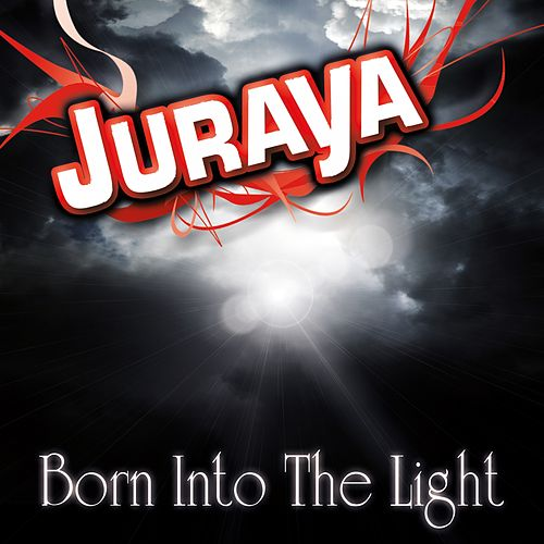 Born into the Light by Juraya