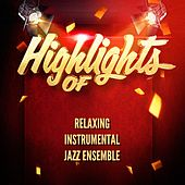Highlights of Relaxing Instrumental Jazz Ensemble by Relaxing Instrumental Jazz Ensemble