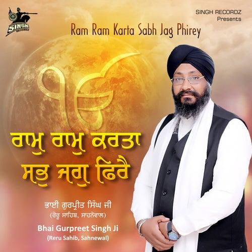 Ram Ram Karta Sabh Jag Phirey by Bhai Gurpreet Singh Ji
