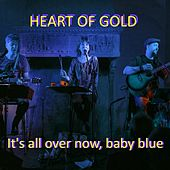 It's All over Now, Baby Blue by Heart Of Gold