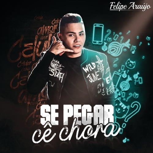 Se Pegar Cê Chora by Felipe Araújo