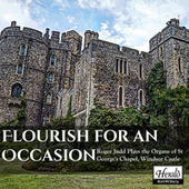 Flourish for an Occasion: Roger Judd Plays the Organ of St George's Chapel, Windsor Castle by Roger Judd