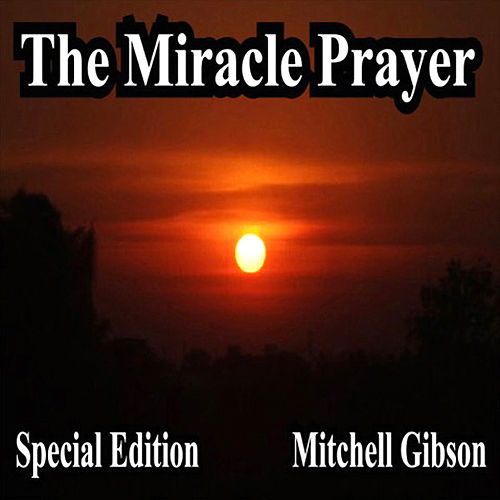 The Miracle Prayer Special Edition by Mitchell Gibson : Napster