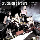 In Distortion We Trust by Crucified Barbara