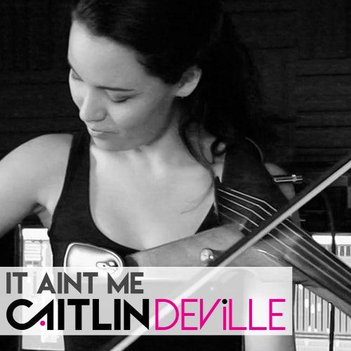 It Ain't Me de Caitlin De Ville