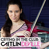 Crying in the Club by Caitlin De Ville