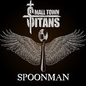 Spoonman by Small Town Titans