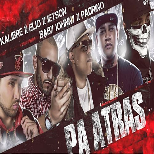 Pa Atras (Trap) [feat. Kalibre, Elio, Jetson & Baby Johnny] by El Padrino