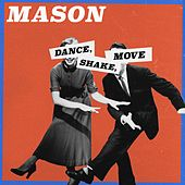 Dance, Shake, Move by Mason