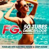 50 tubes Dancefloor Spring 2018 (by FG) : Tous les hits électro, house & deep house de Various Artists