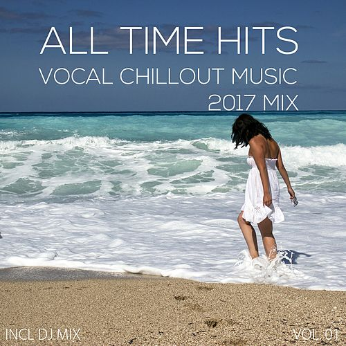 Vocal ChillOut Music All Time Hits 2017 Mix, Vol. 01 by Various Artists
