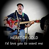 I'd Love You to Want Me by Heart Of Gold