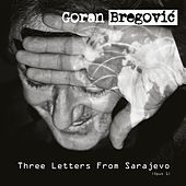 Three Letters From Sarajevo (Opus 1 / Deluxe Edition) by Goran Bregovic
