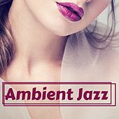 Ambient Jazz - Ultimate Lounge Playlist for Lounge Restaurant and Chill Cafe by Restaurant Music Academy