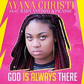 God Is Always There (feat. Rahn Anthoni & Picasso) de Ayana Christi