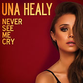 Never See Me Cry by Una Healy
