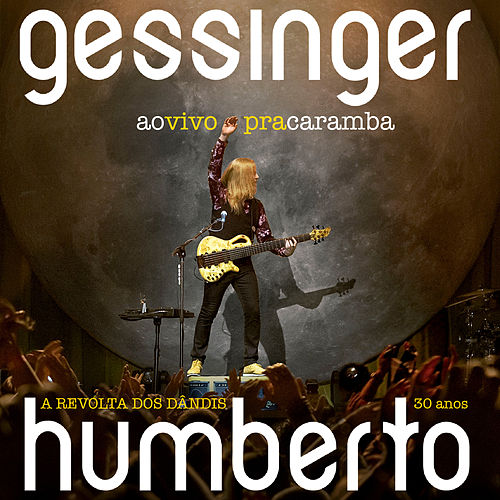 Ao Vivo Pra Caramba - A Revolta Dos Dândis 30 Anos by Humberto Gessinger