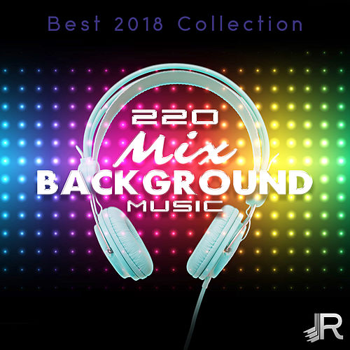 220 Mix Background Music (Best 2018 Collection, Over Fourteen Hours Amazing  Instrumental Songs)