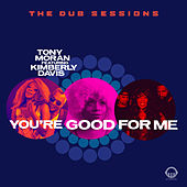 You're Good for Me - Dub Sessions by Tony Moran
