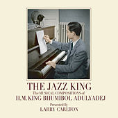 The Jazz King: The Musical Compositions of H.M. King Bhumibol Adulyadej von Larry Carlton