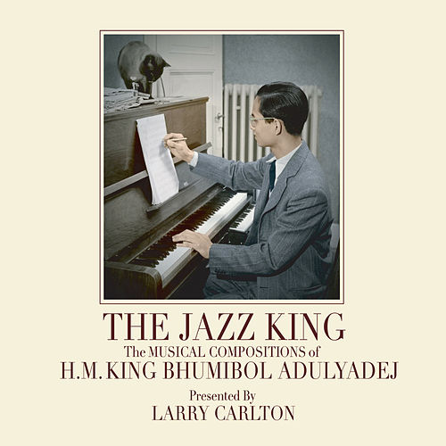 The Jazz King: The Musical Compositions of H.M. King Bhumibol Adulyadej by Larry Carlton