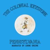 The Colonial Keystone: Pennsylvania by Lorne Greene