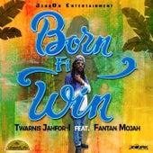 Born Fi Win (feat. Fantan Mojah) von Twarnis Jahfor-i