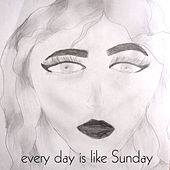 Every Day Is Like Sunday by Nick Rezo