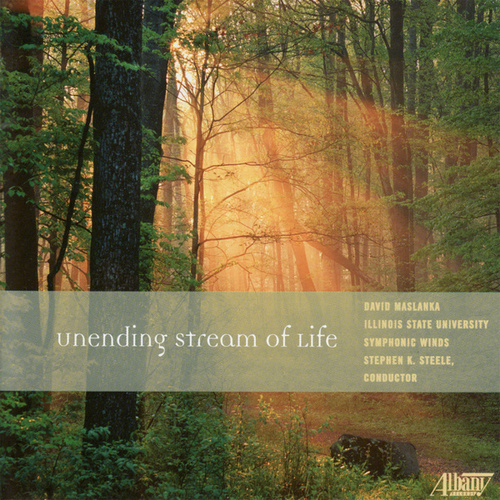 David Maslanka: Unending Stream of Life by Illinois State University Symphonic Winds